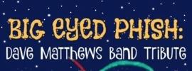 Big Eyed Phish (Dave Mathews Tribute Band)