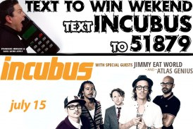 INCUBUS TEXT TO WIN WEEKEND